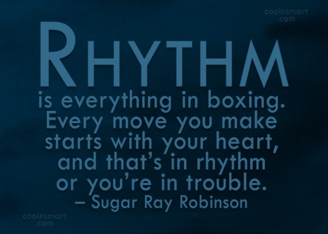 Boxing Quote: Rhythm is everything in boxing. Every move...