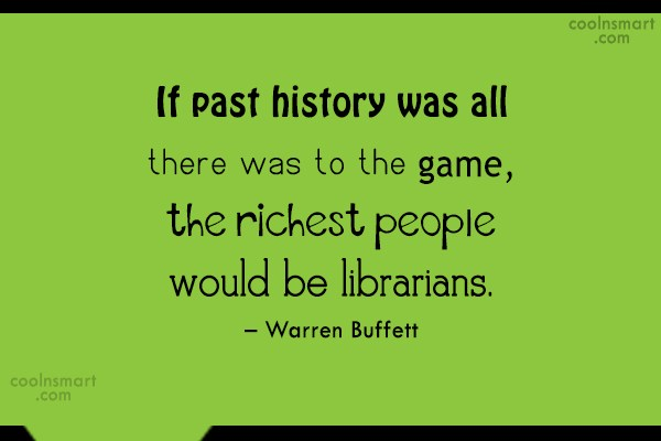 Quote: If past history was all there was...