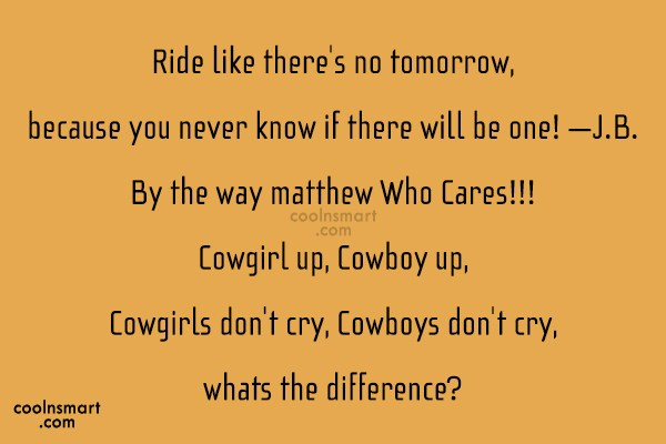 Cowboy Quote: Ride like there's no tomorrow, because you...