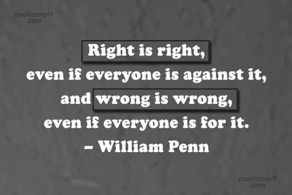 Quote: Right is right, even if everyone is...
