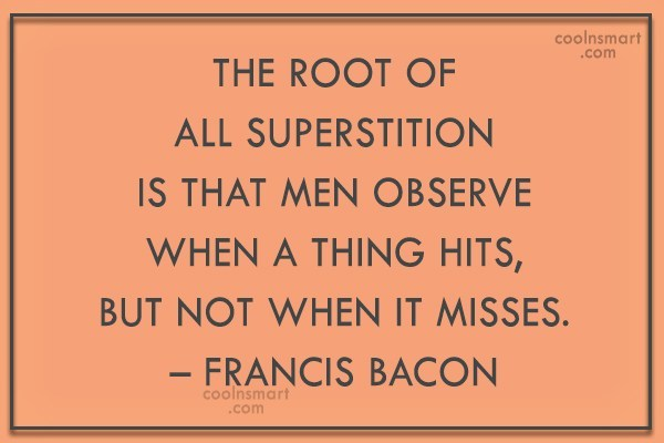 Superstition Quote: The root of all superstition is that...