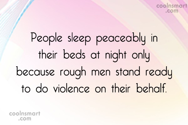 Sleep Quote: People sleep peaceably in their beds at...