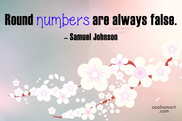Math Quote: Round numbers are always false. – Samuel...