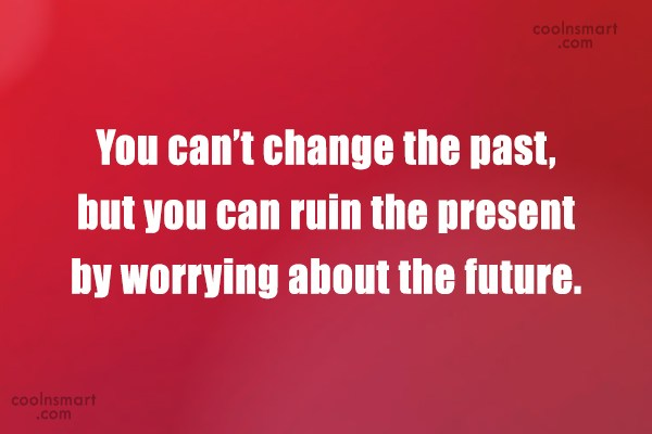 Past Quote: You can't change the past, but you...