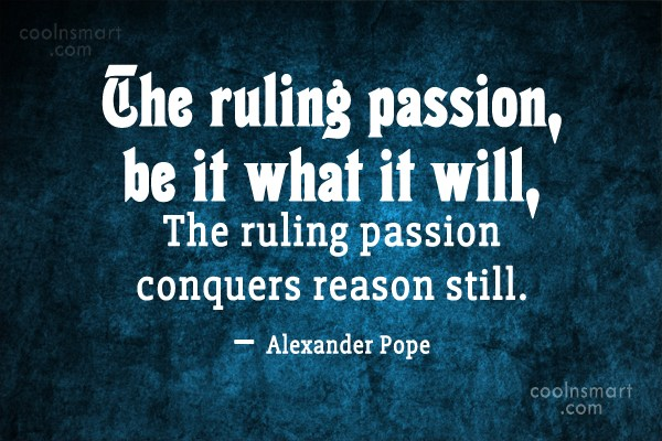 Passion Quote: The ruling passion, be it what it...