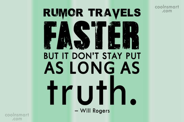 Truth Quote: Rumor travels faster, but it don't stay...