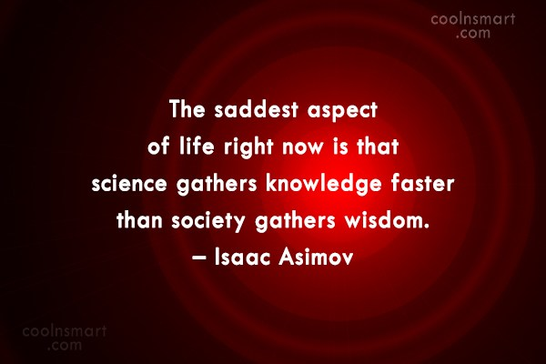 Science Quote: The saddest aspect of life right now...
