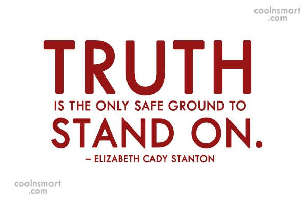 Truth Quote: Truth is the only safe ground to...