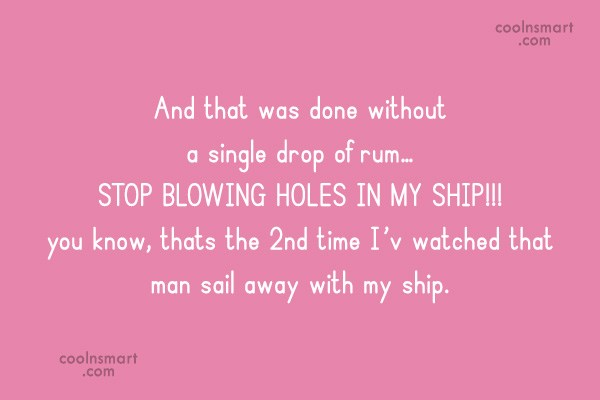 Pirate Quote: And that was done without a single...