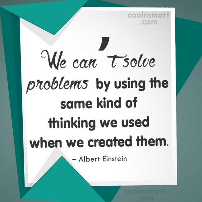 Problem Quote: We can't solve problems by using the...