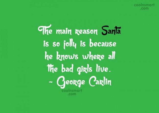 Quote: The main reason Santa is so jolly...