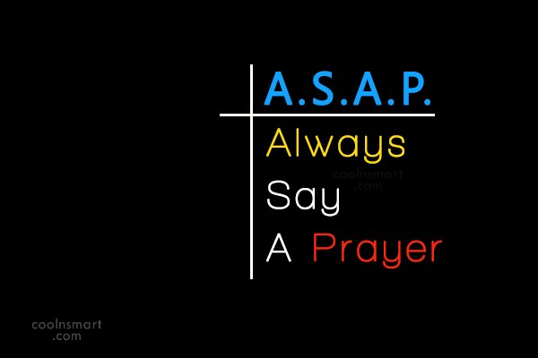 Prayer Quote: A.S.A.P. Always Say A Prayer
