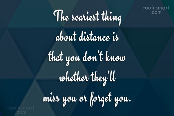 Long Distance Relationship Quote: The scariest thing about distance is that...