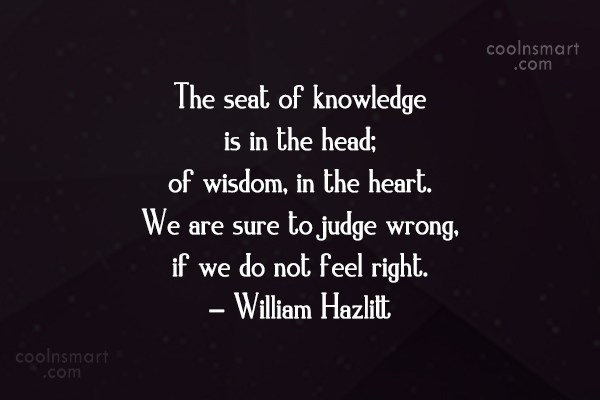 Quote: The seat of knowledge is in the...