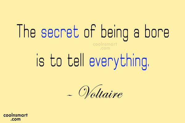 Quote: The secret of being a bore is...