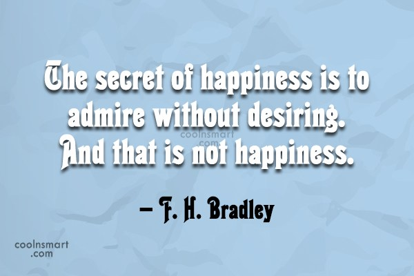 Quote: The secret of happiness is to admire...