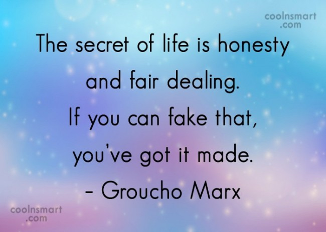 Quote: The secret of life is honesty and...