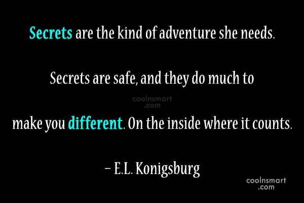 Secrets Quote: Secrets are the kind of adventure she...
