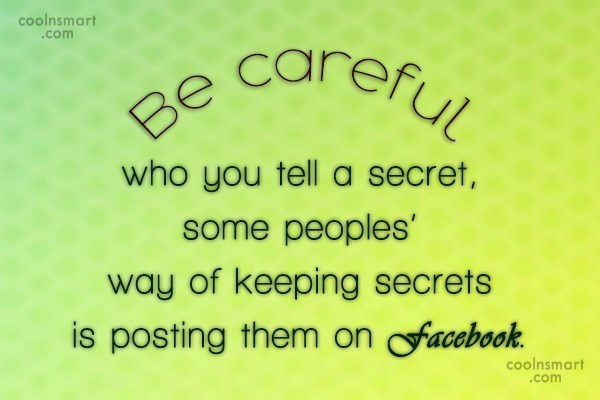 Secrets Quote: Be careful who you tell a secret,...