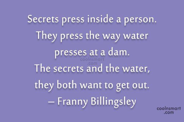 Secrets Quote: Secrets press inside a person. They press...