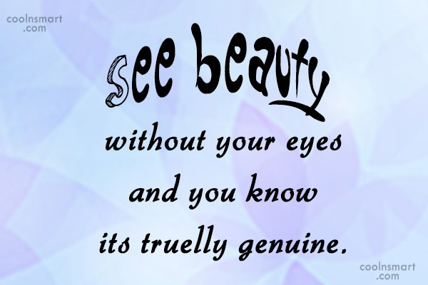 Beauty Quote: See beauty without your eyes and you...