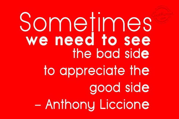 Wise Quote: Sometimes we need to see the bad...