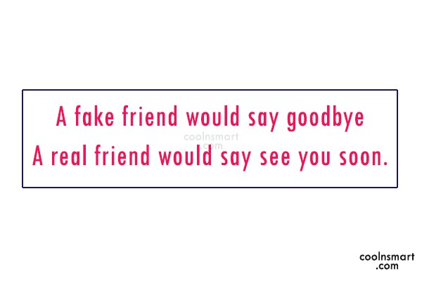 Best Friend Quote: A fake friend would say goodbye A...