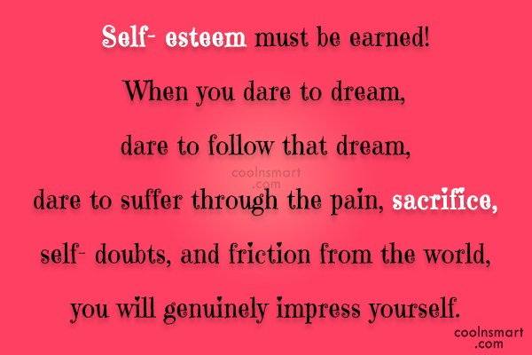 Quote: Self-esteem must be earned! When you dare... - CoolNsmart.com