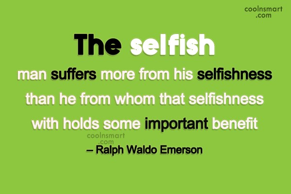 Selfishness Quote: The selfish man suffers more from his...