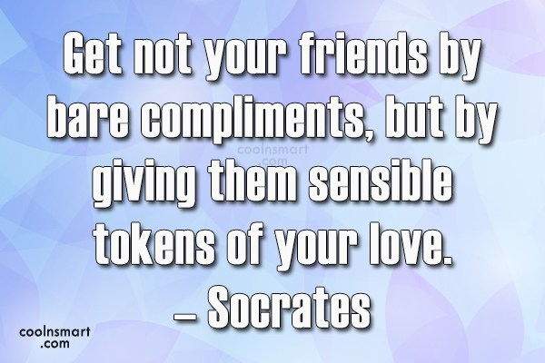 Quote: Get not your friends by bare compliments,...
