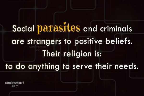 Belief Quote: Social parasites and criminals are strangers to...