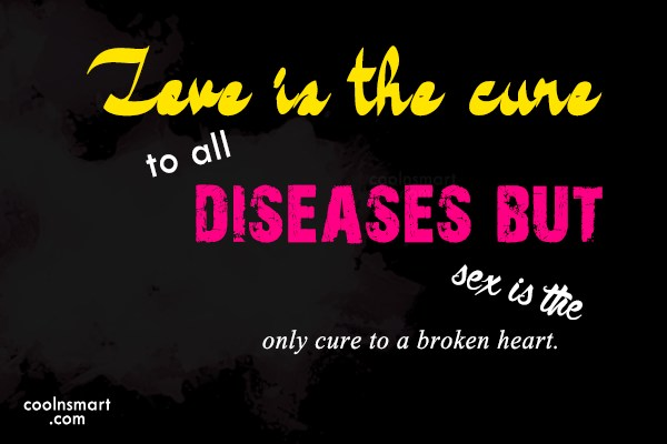 Sex Quote: Love is the cure to all diseases...