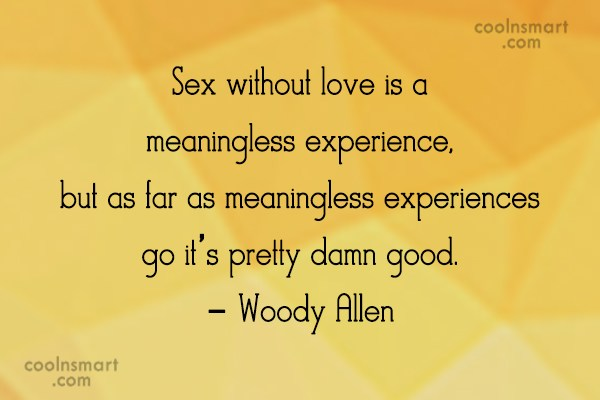Sex Quote: Sex without love is a meaningless experience,...