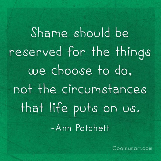 Quote: Shame should be reserved for the things...