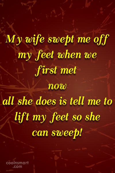 Funny Marriage Quotes Quote: My wife swept me off my feet...