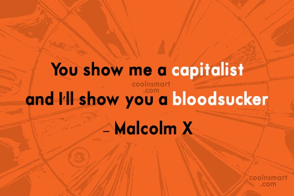 Quote: You show me a capitalist, and I'll...
