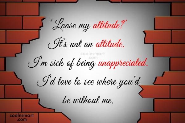 Quote: 'Lose my attitude?' It's not an attitude....