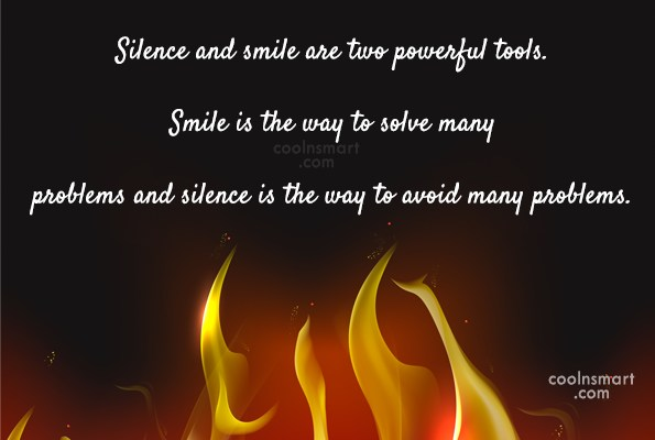 Silence Quote: Silence and smile are two powerful tools....