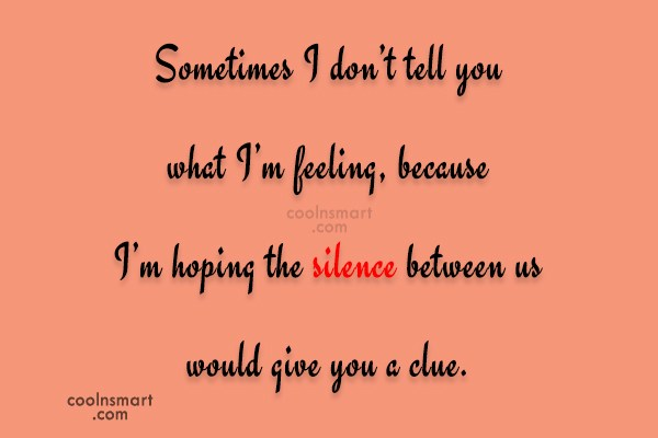 Silence Quote: Sometimes I don't tell you what I'm...