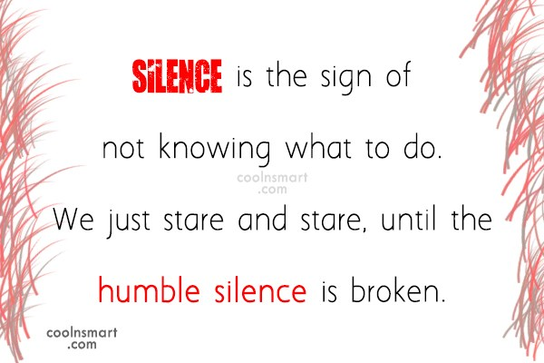 Silence Quote: Silence is the sign of not knowing...