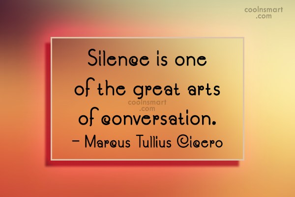 Quote: Silence is one of the great arts...
