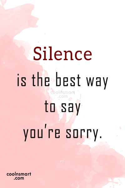 Sorry Quote: Silence is the best way to say...