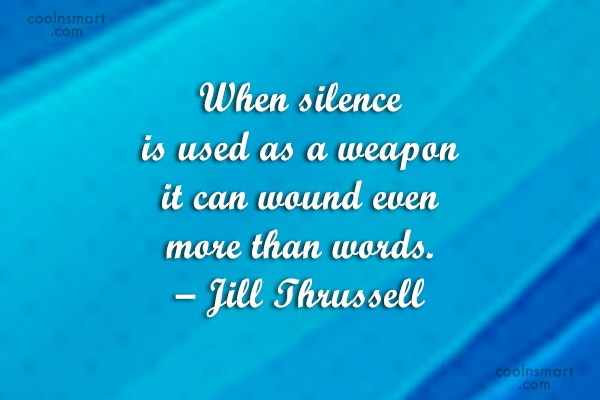 Weapons Quote: When silence is used as a weapon...