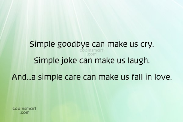 Simplicity Quote: Simple goodbye can make us cry. Simple...