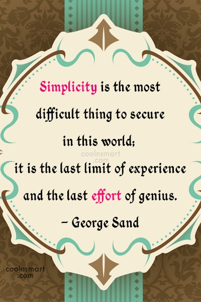 Quote: Simplicity is the most difficult thing to...