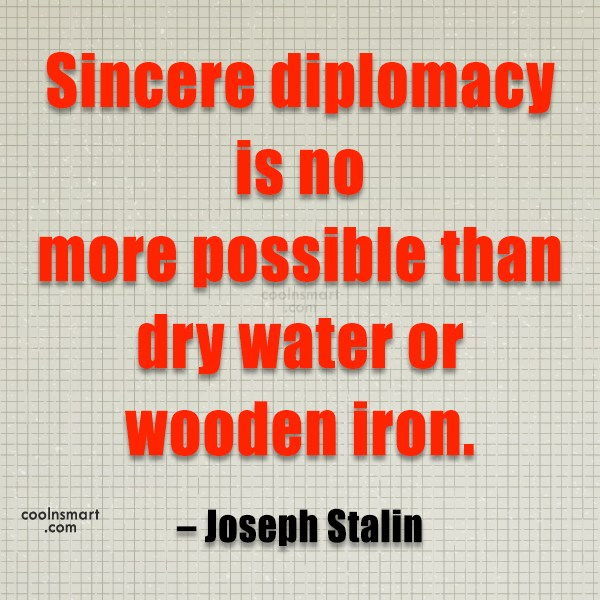 Diplomacy Quote: Sincere diplomacy is no more possible than...