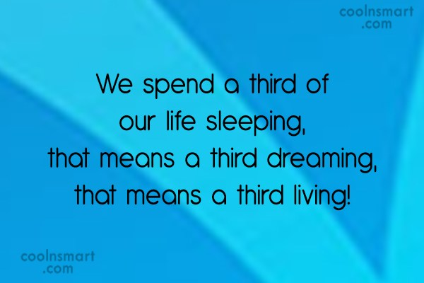 Sleep Quote: We spend a third of our life...