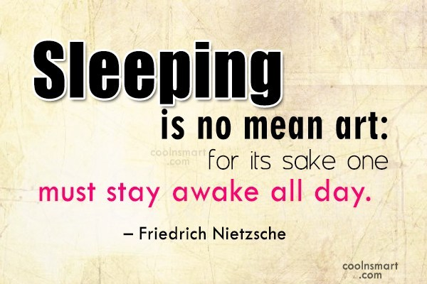 Quote: Sleeping is no mean art: for its...