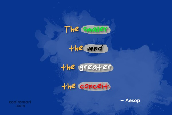 Quote: The smaller the mind, the greater the...