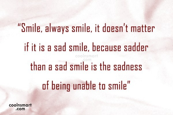 """Sad Quote: """"Smile, always smile, it doesn't matter if..."""